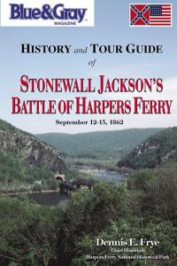 Blue & Gray Magazines History and Tour Guide of Stonewall Jackson's Battle of Harpers Ferry